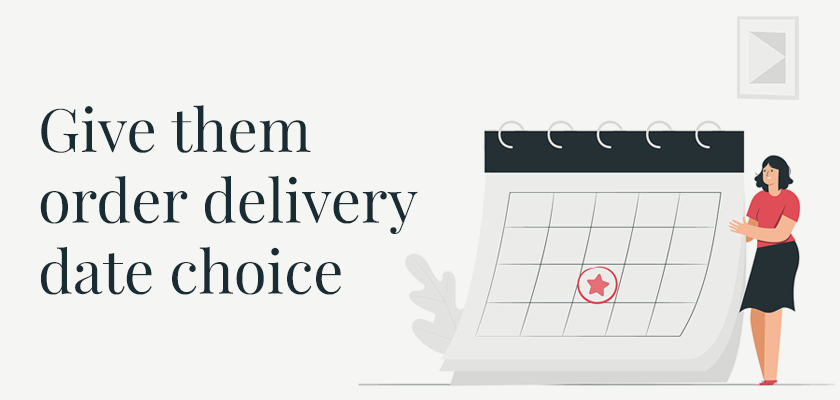 Give them order delivery date choice